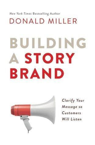 Best books on branding Building a StoryBrand: Clarify Your Message So Customers Will Listen